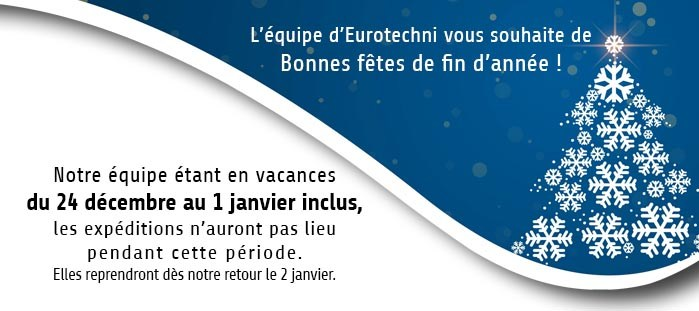 Vacances Eurotechni : fermeture du 24dec au 1janvier inclus